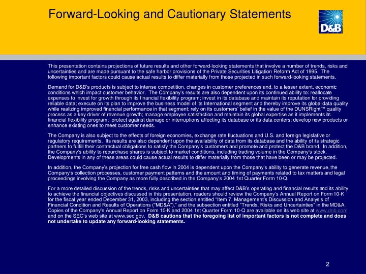 This presentation contains projections of future results and other forward-looking statements that involve a number of trends, risks and uncertainties and are made pursuant to the safe harbor provisions of the Private Securities Litigation Reform Act of 1995.  The following important factors could cause actual results to differ materially from those projected in such forward-looking statements.