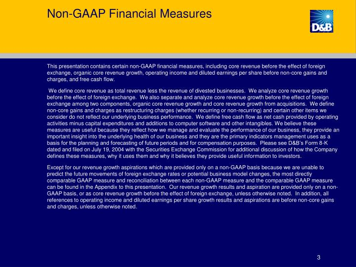 This presentation contains certain non-GAAP financial measures, including core revenue before the effect of foreign exchange, organic core revenue growth, operating income and diluted earnings per share before non-core gains and charges, and free cash flow.