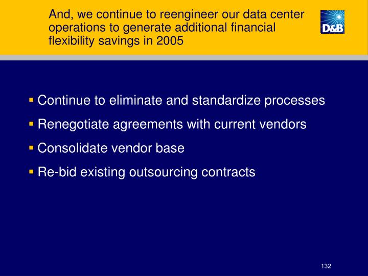 And, we continue to reengineer our data center operations to generate additional financial flexibility savings in 2005