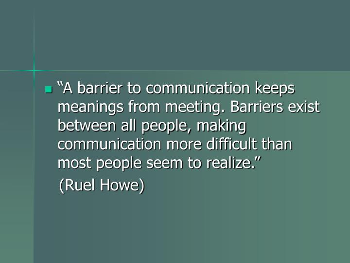 """A barrier to communication keeps meanings from meeting. Barriers exist between all people, making..."