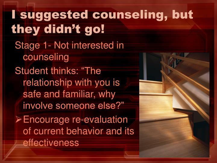 I suggested counseling, but they didn't go!