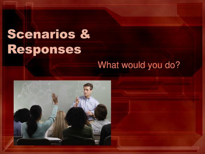 Scenarios & Responses