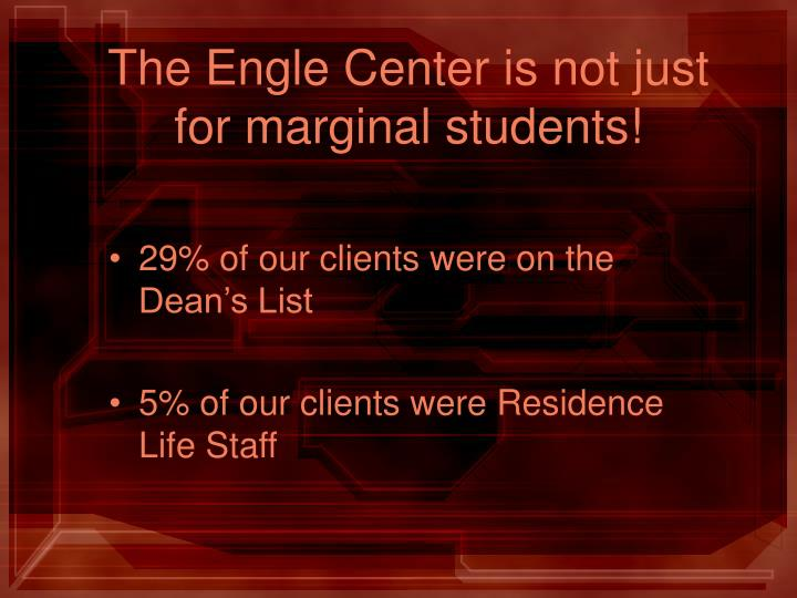 The Engle Center is not just for marginal students!