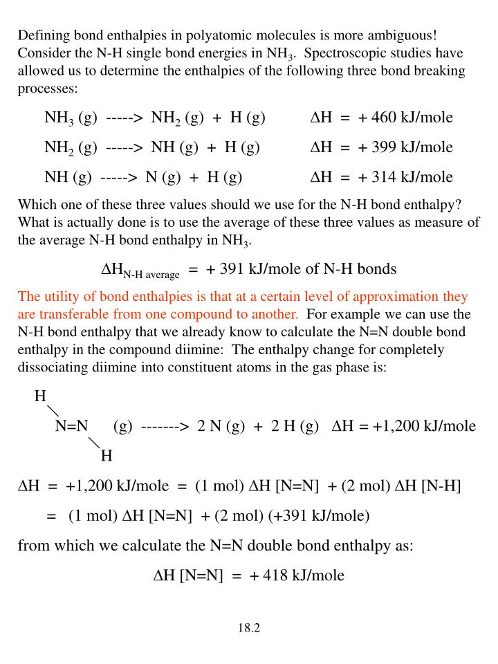 Defining bond enthalpies in polyatomic molecules is more ambiguous!  Consider the N-H single bond en...