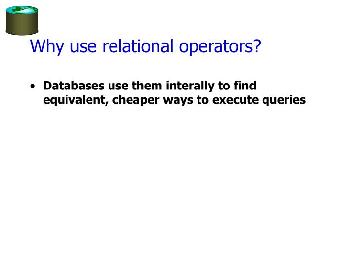 Why use relational operators?