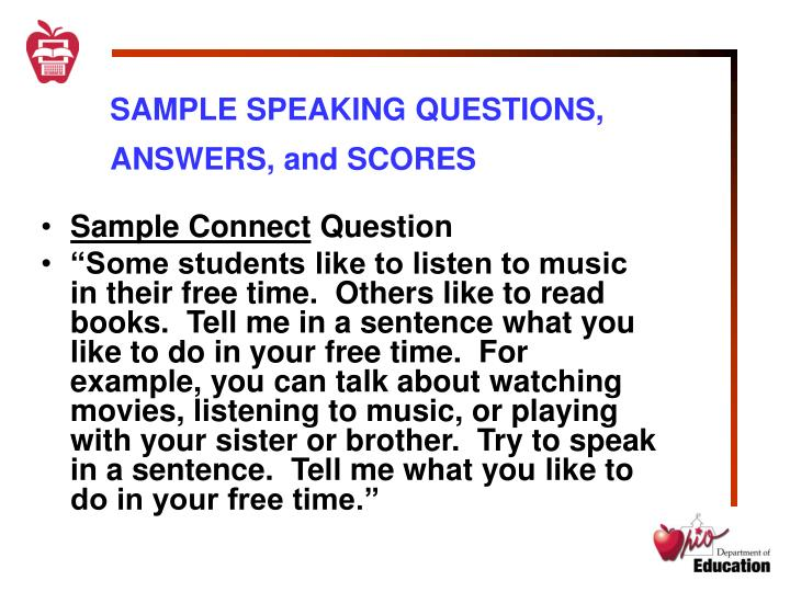 SAMPLE SPEAKING QUESTIONS, ANSWERS, and SCORES