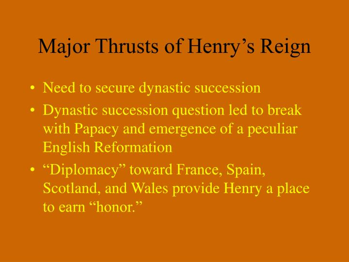 Major thrusts of henry s reign