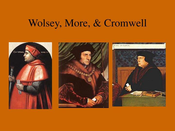 Wolsey, More, & Cromwell