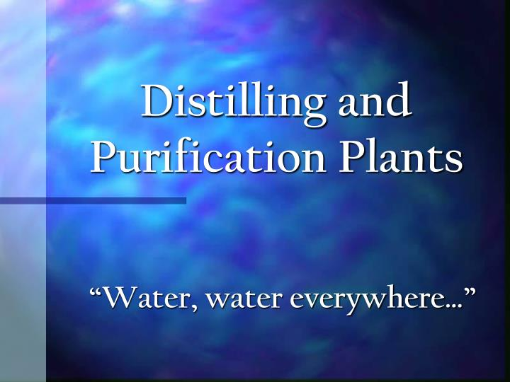 Distilling and purification plants