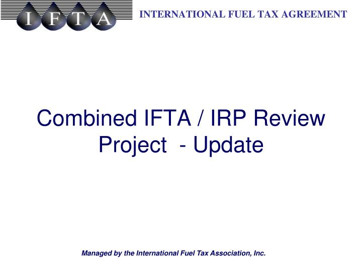 Combined IFTA / IRP Review Project  - Update