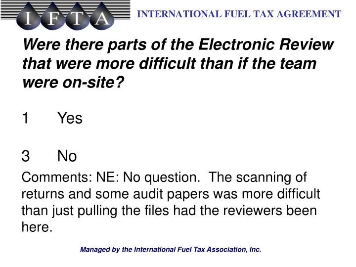 Were there parts of the Electronic Review that were more difficult than if the team were on-site?