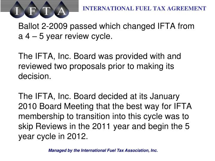 Ballot 2-2009 passed which changed IFTA from a 4 – 5 year review cycle.