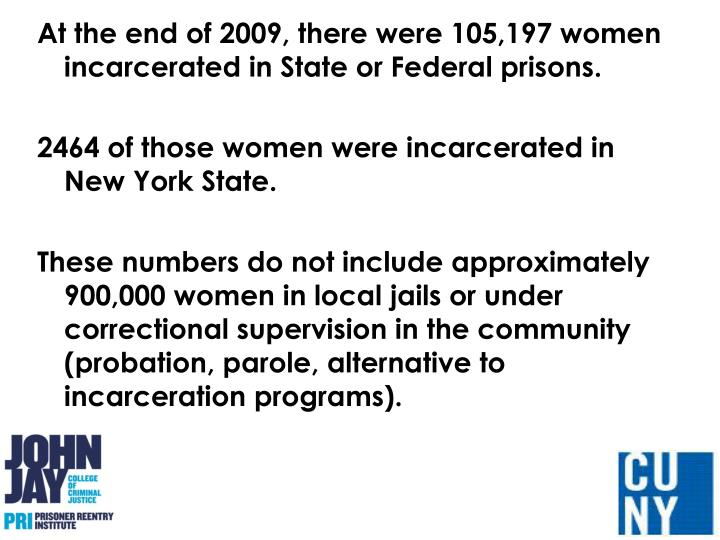 At the end of 2009, there were 105,197 women incarcerated in State or Federal prisons.