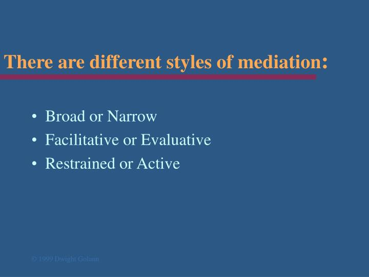 There are different styles of mediation