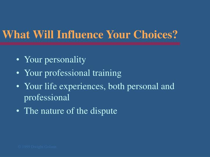 What Will Influence Your Choices?
