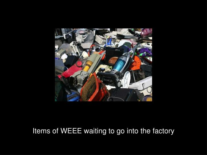 Items of weee waiting to go into the factory
