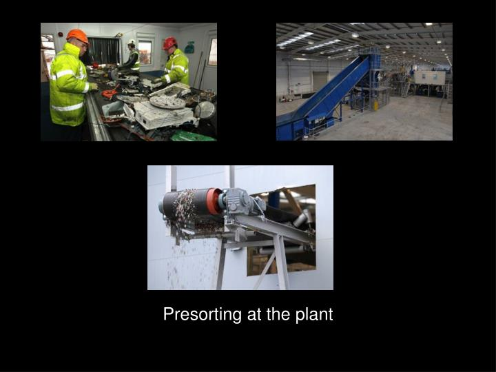 Presorting at the plant