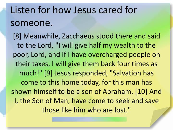 Listen for how Jesus cared for someone.