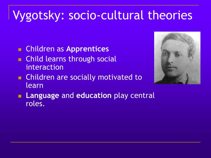 Vygotsky: socio-cultural theories