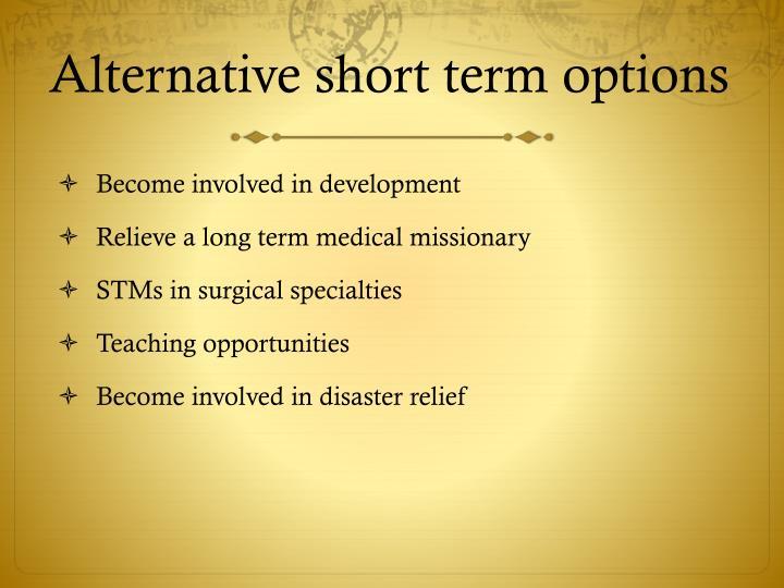 Alternative short term options