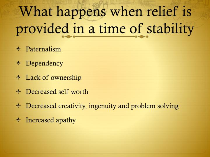What happens when relief is provided in a time of stability