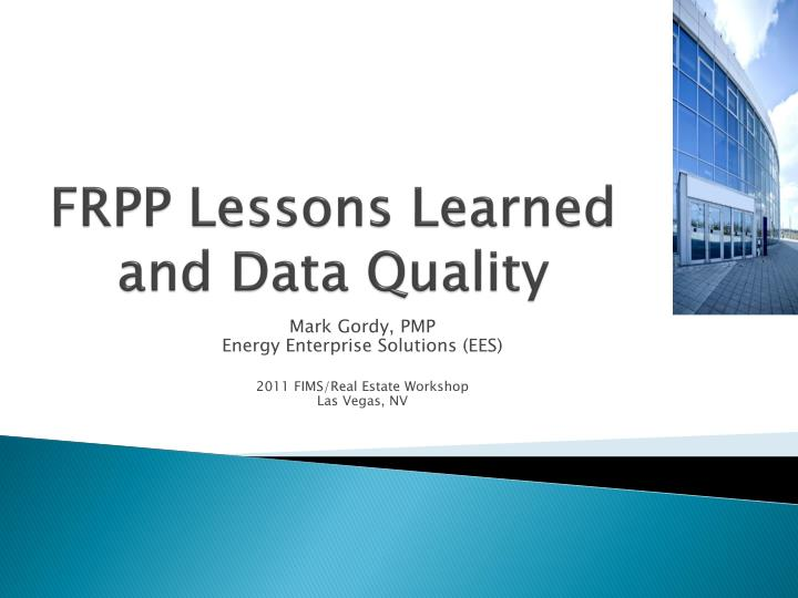 Frpp lessons learned and data quality
