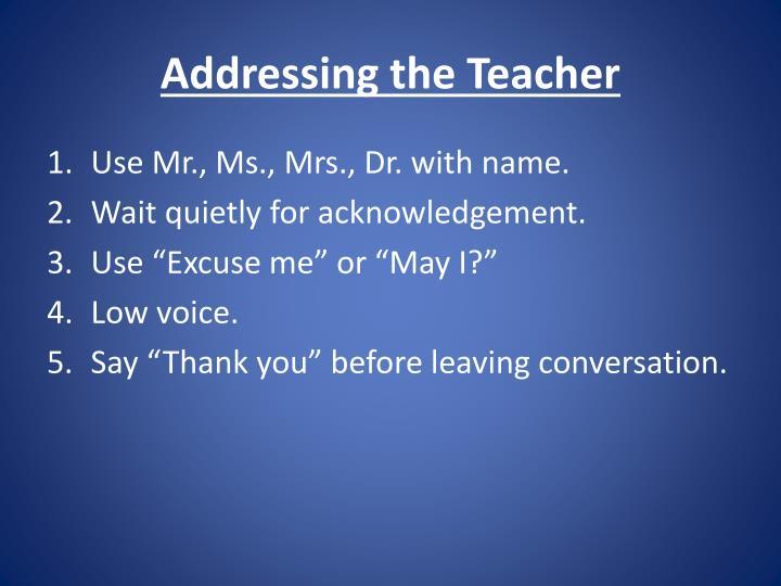 Addressing the Teacher