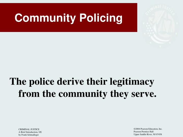 The police derive their legitimacy from the community they serve.