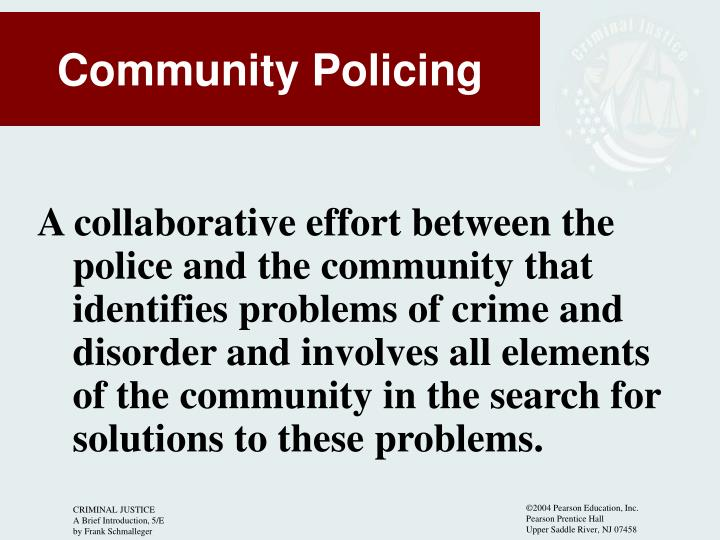 A collaborative effort between the police and the community that identifies problems of crime and disorder and involves all elements of the community in the search for solutions to these problems.