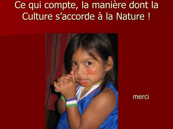 Ce qui compte, la manière dont la Culture s'accorde à la Nature !