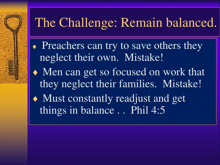 The Challenge: Remain balanced.
