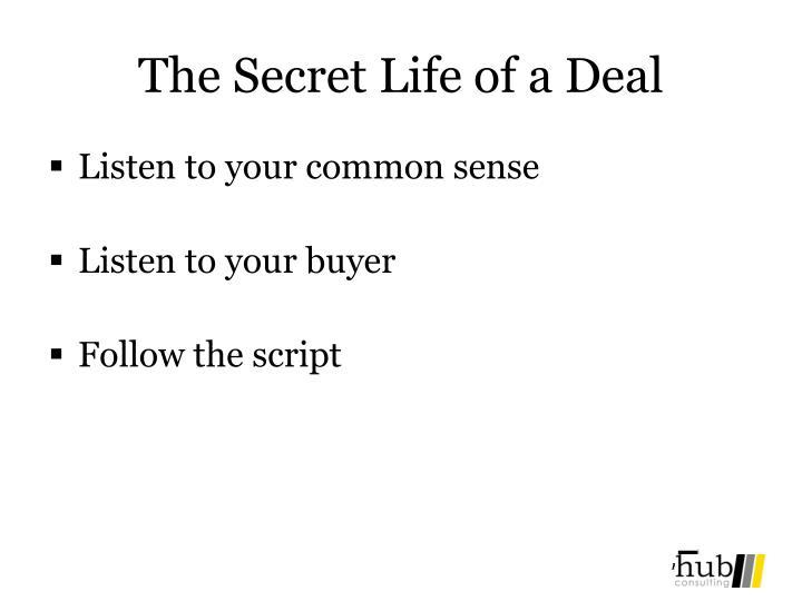 The Secret Life of a Deal