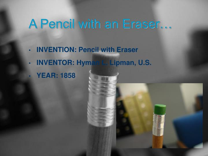 A Pencil with an Eraser…
