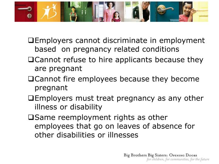 Employers cannot discriminate in employment based  on pregnancy related conditions