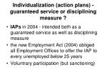 individualization action plans guaranteed service or disciplining measure