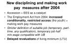 new disciplining and making work pay measures after 2004