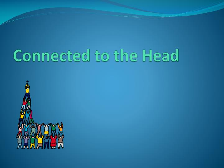 Connected to the Head