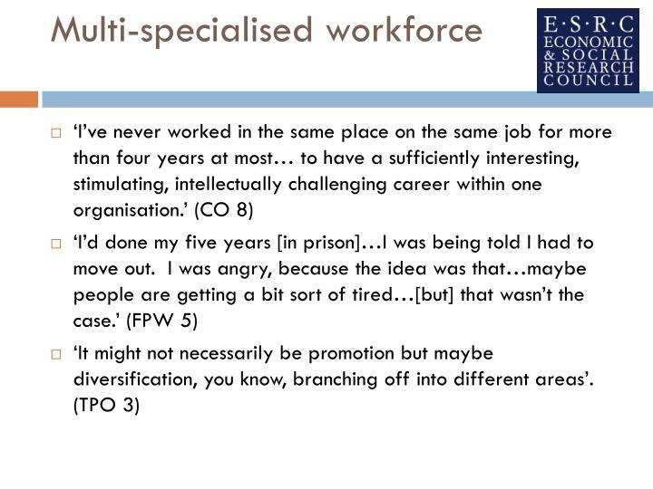 Multi-specialised workforce