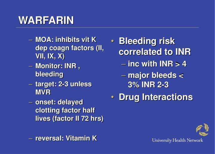 MOA: inhibits vit K dep coagn factors (II, VII, IX, X)