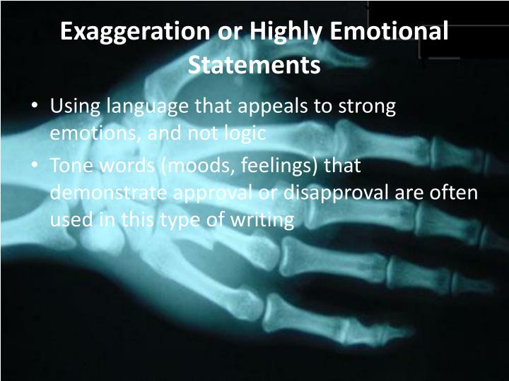 Exaggeration or Highly Emotional Statements