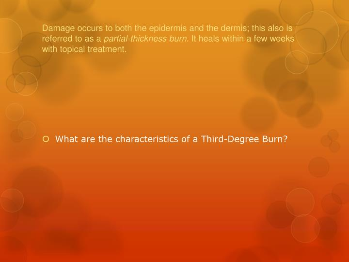 Damage occurs to both the epidermis and the dermis; this also is referred to as a
