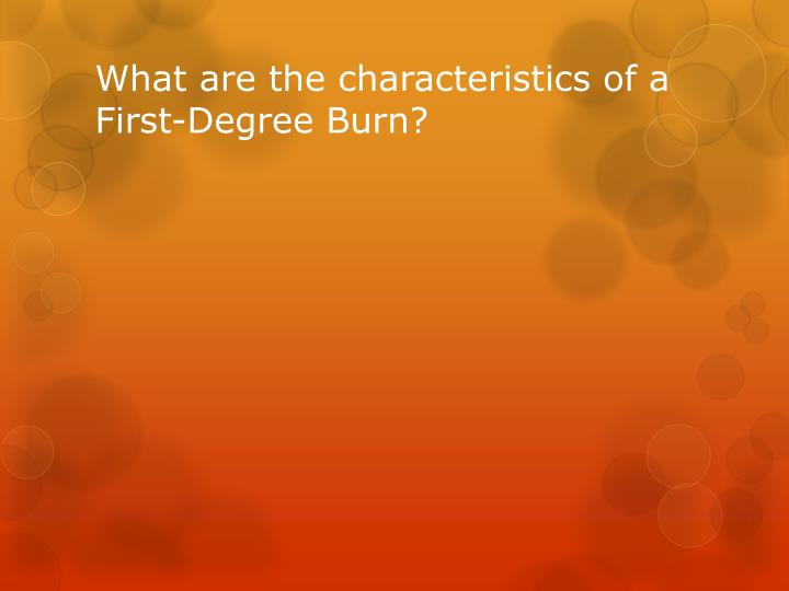 What are the characteristics of a First-Degree Burn?