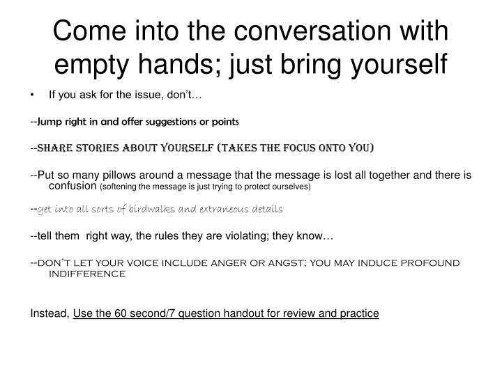 Come into the conversation with empty hands; just bring yourself