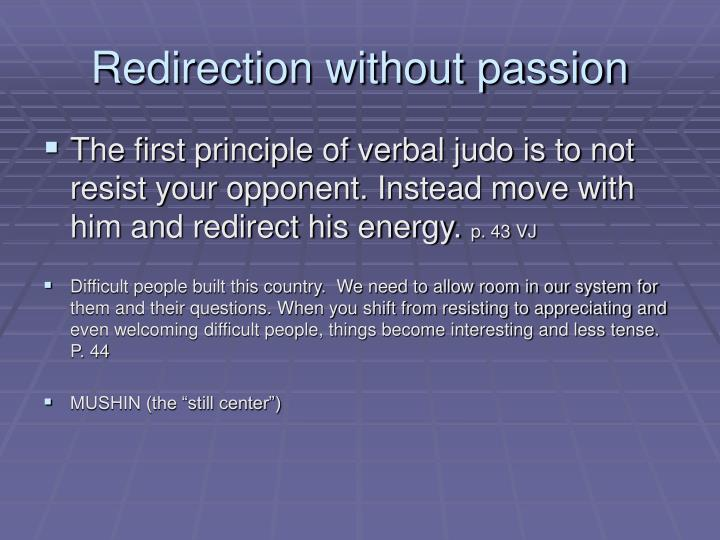 Redirection without passion