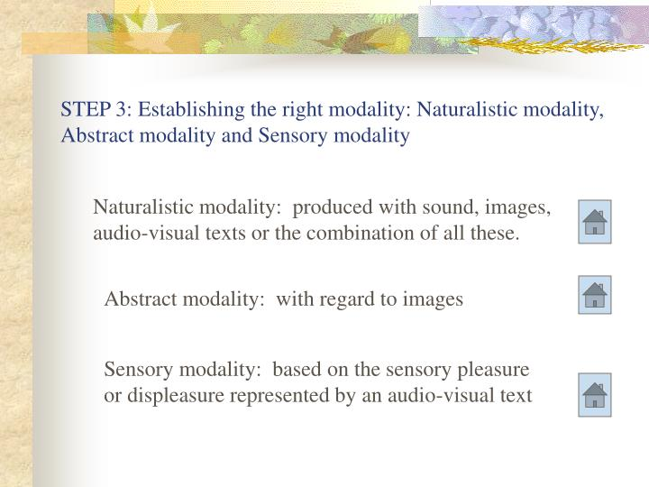 STEP 3: Establishing the right modality: Naturalistic modality, Abstract modality and Sensory modality