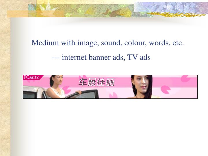 Medium with image, sound, colour, words, etc.