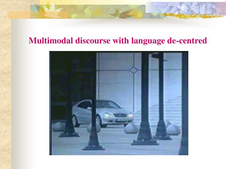 Multimodal discourse with language de-centred