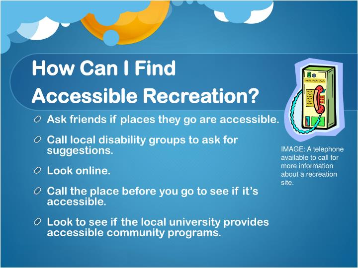 Ask friends if places they go are accessible