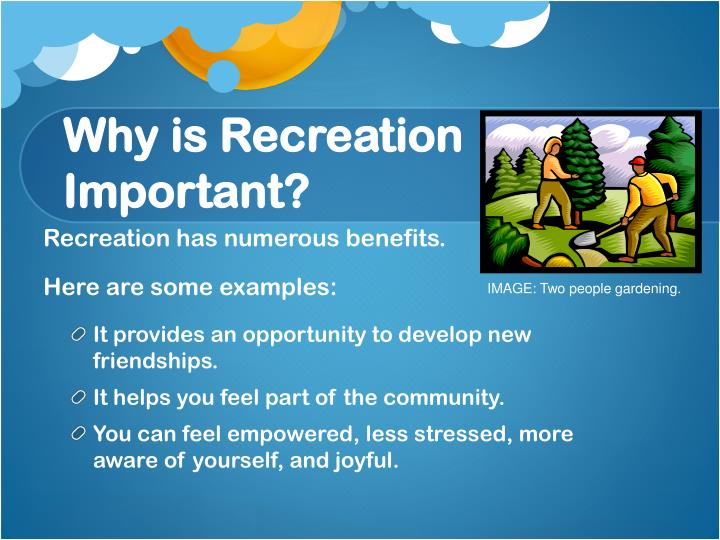 Recreation has numerous