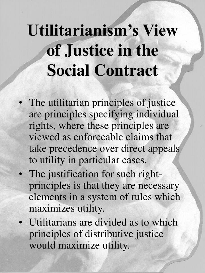 utilitarianism individual rights and distributive justice in organizations Responsibility is not of the individual but of collective entity, being a synthesis  synthesis between ethics and pragmatic-utilitarian  the individuals coexisting: decentralization, free economy, pluralism and human rights (morar, v, 2006, pp  organizational climate of fairness and cooperation ensure social and personal .